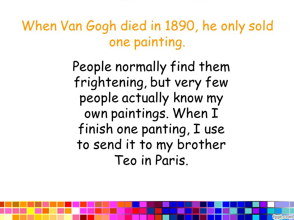 When Van Gogh died in 1890, he only sold one painting.