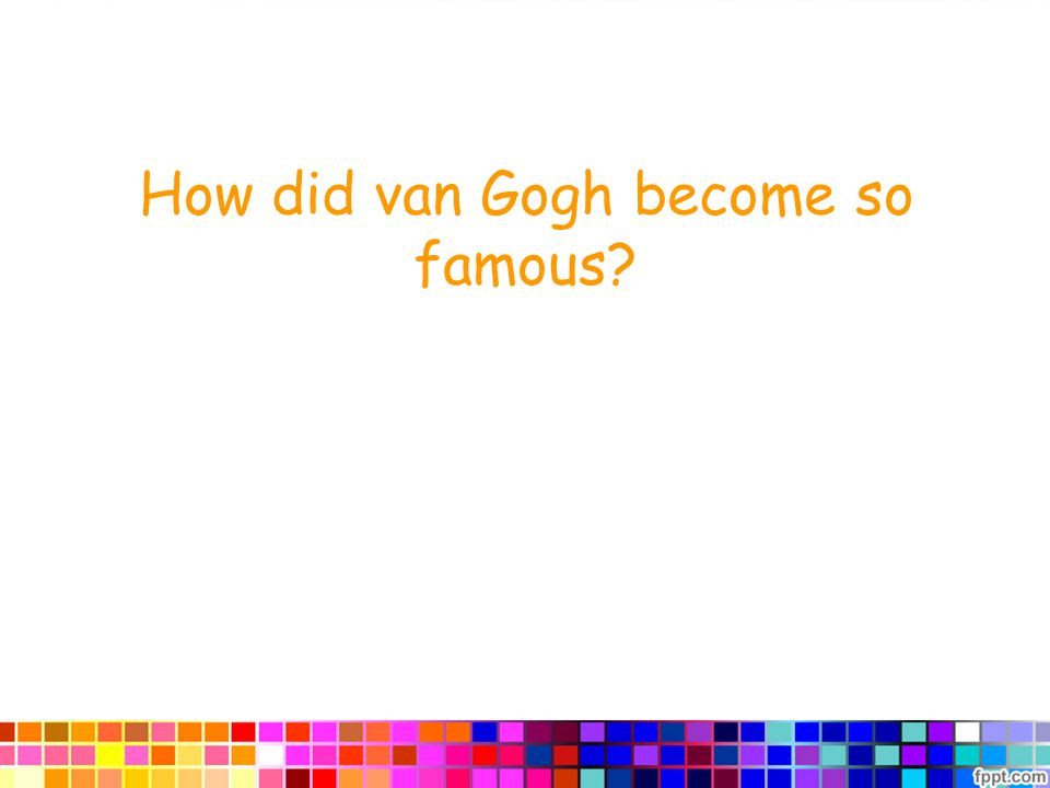 How did van Gogh become so famous