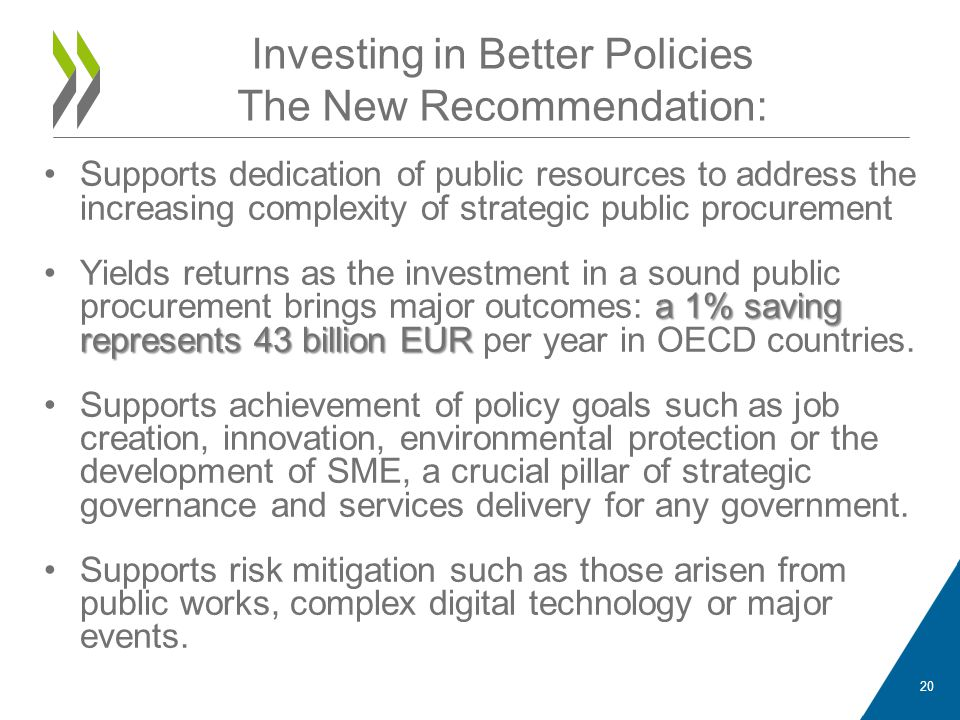 Supports dedication of public resources to address the increasing complexity of strategic public procurement a 1% saving represents 43 billion EURYields returns as the investment in a sound public procurement brings major outcomes: a 1% saving represents 43 billion EUR per year in OECD countries.