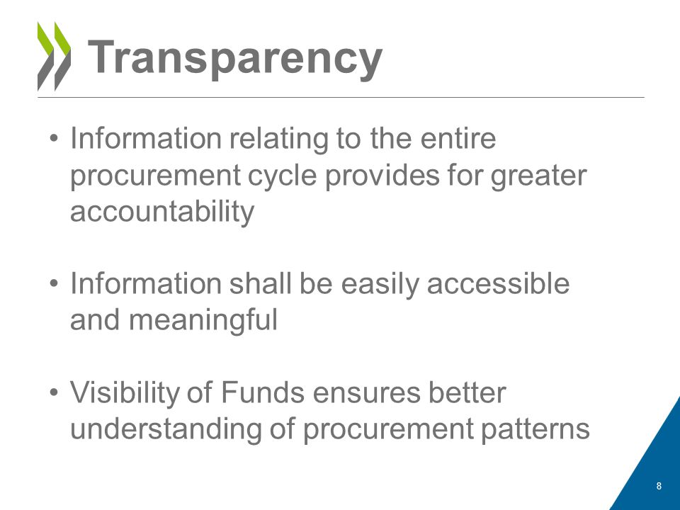 Transparency Information relating to the entire procurement cycle provides for greater accountability Information shall be easily accessible and meaningful Visibility of Funds ensures better understanding of procurement patterns 8