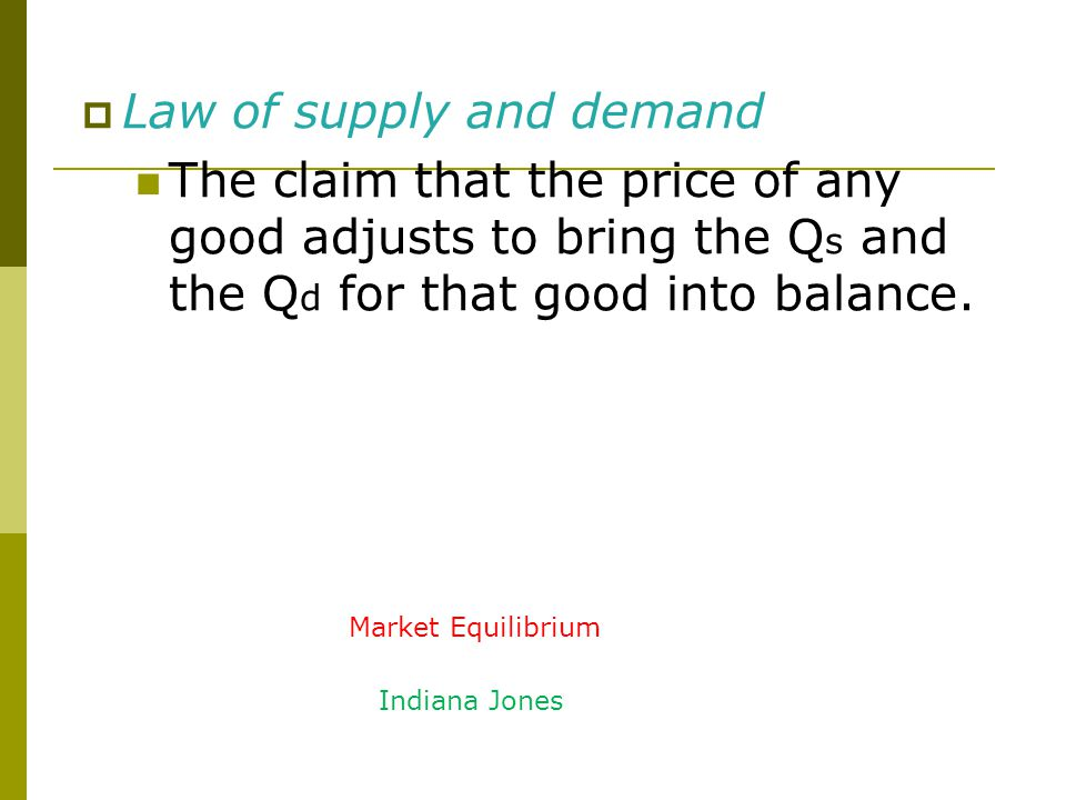 Equilibrium  Law of supply and demand The claim that the price of any good adjusts to bring the Q s and the Q d for that good into balance.