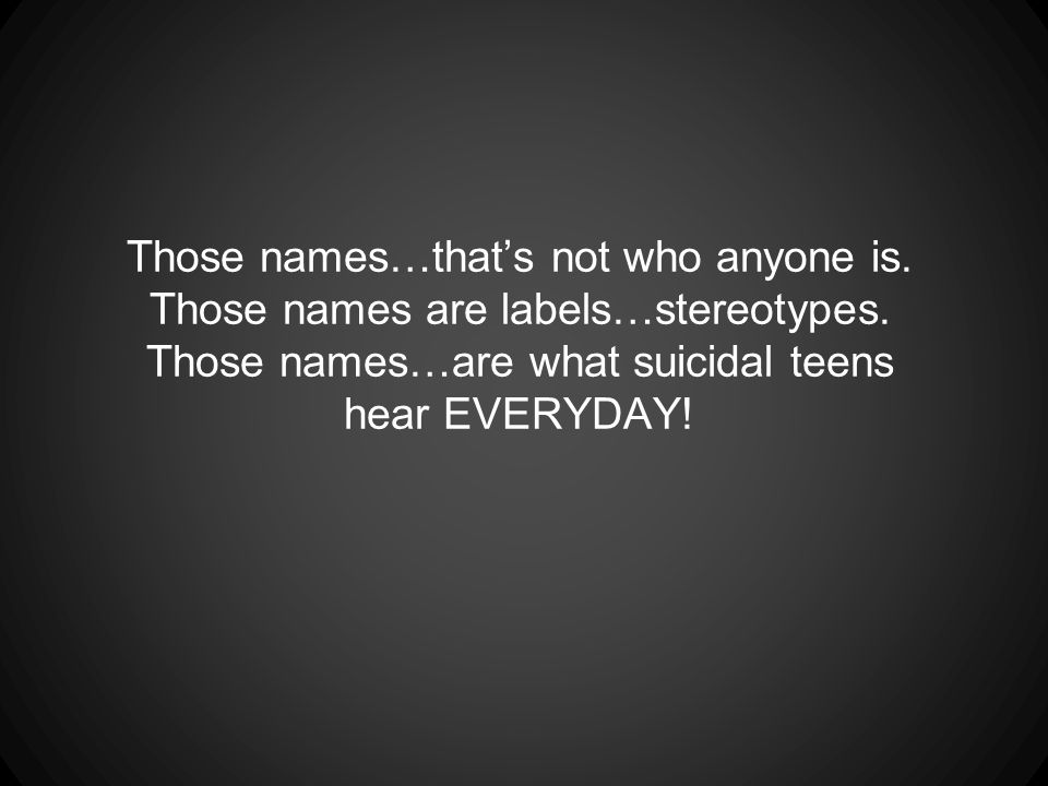 Those names…that's not who anyone is. Those names are labels…stereotypes.