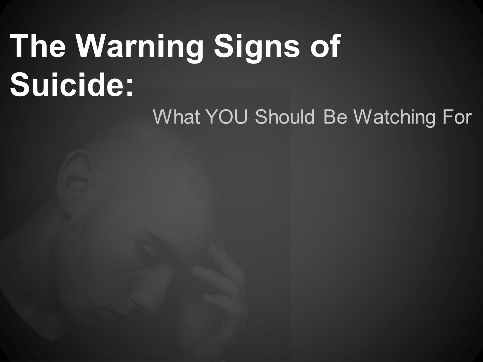 The Warning Signs of Suicide: What YOU Should Be Watching For