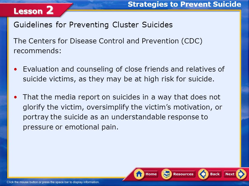 Lesson 2 Multiple Suicides Sometimes within a teen population, cluster suicides occur.cluster suicides Some cluster suicides are the result of pacts or agreements between two or more people to take part in suicide.