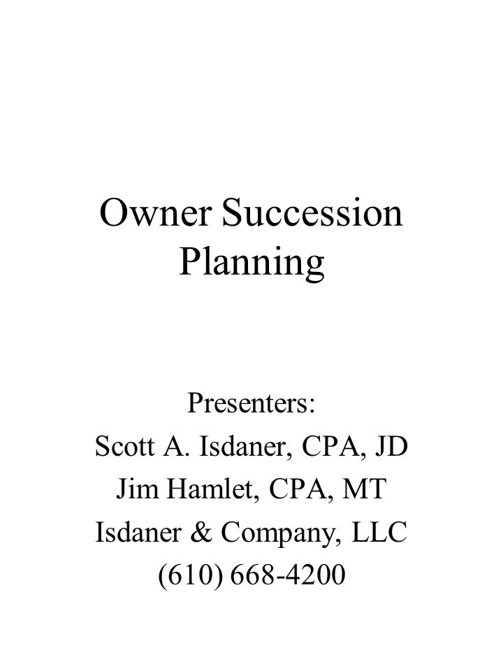 Owner Succession Planning Presenters: Scott A.