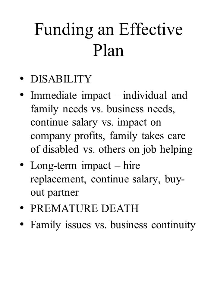 Funding an Effective Plan DISABILITY Immediate impact – individual and family needs vs.
