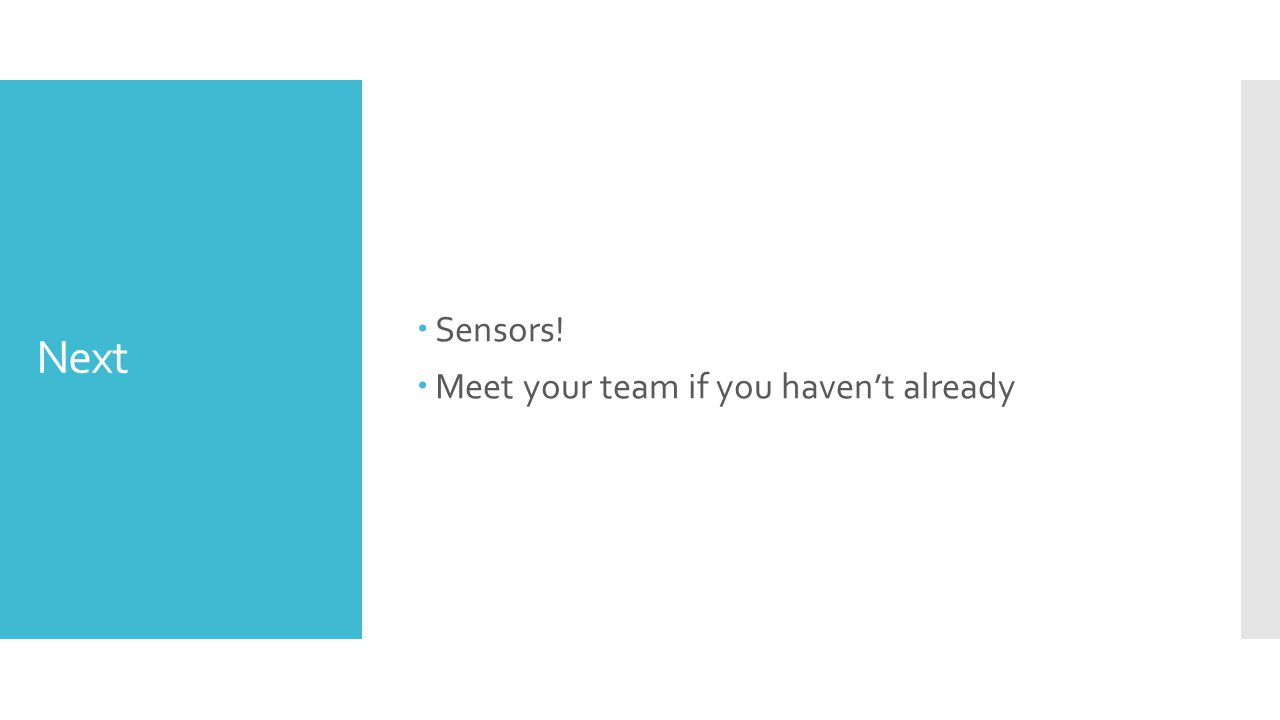 Next  Sensors!  Meet your team if you haven't already