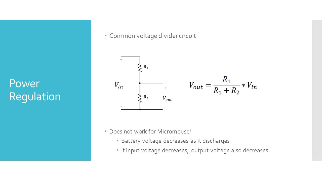 Power Regulation  Common voltage divider circuit  Does not work for Micromouse.