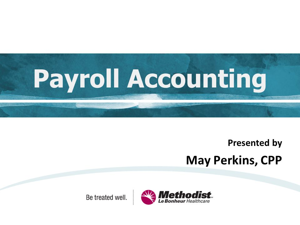 Payroll Accounting Presented by May Perkins, CPP