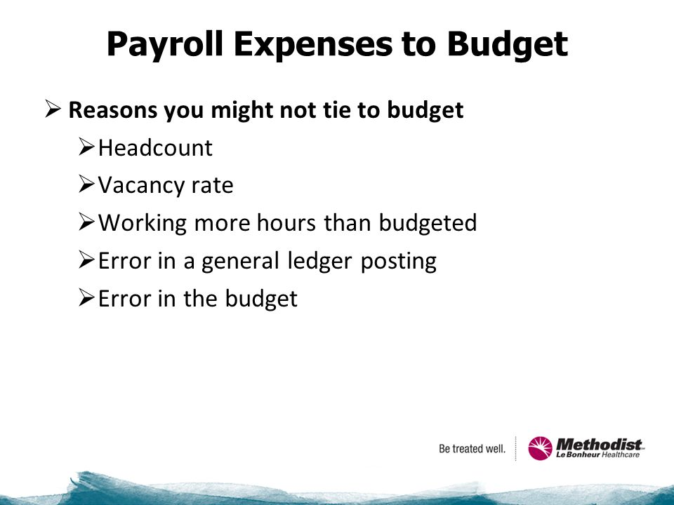 Payroll Expenses to Budget  Reasons you might not tie to budget  Headcount  Vacancy rate  Working more hours than budgeted  Error in a general ledger posting  Error in the budget
