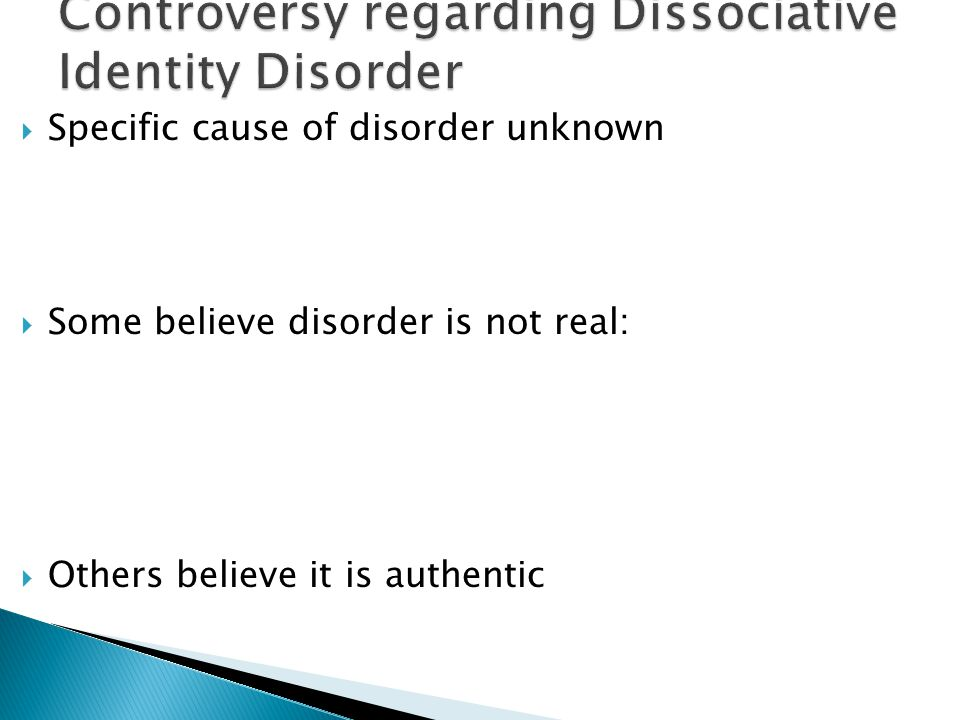 Specific cause of disorder unknown  Some believe disorder is not real:  Others believe it is authentic