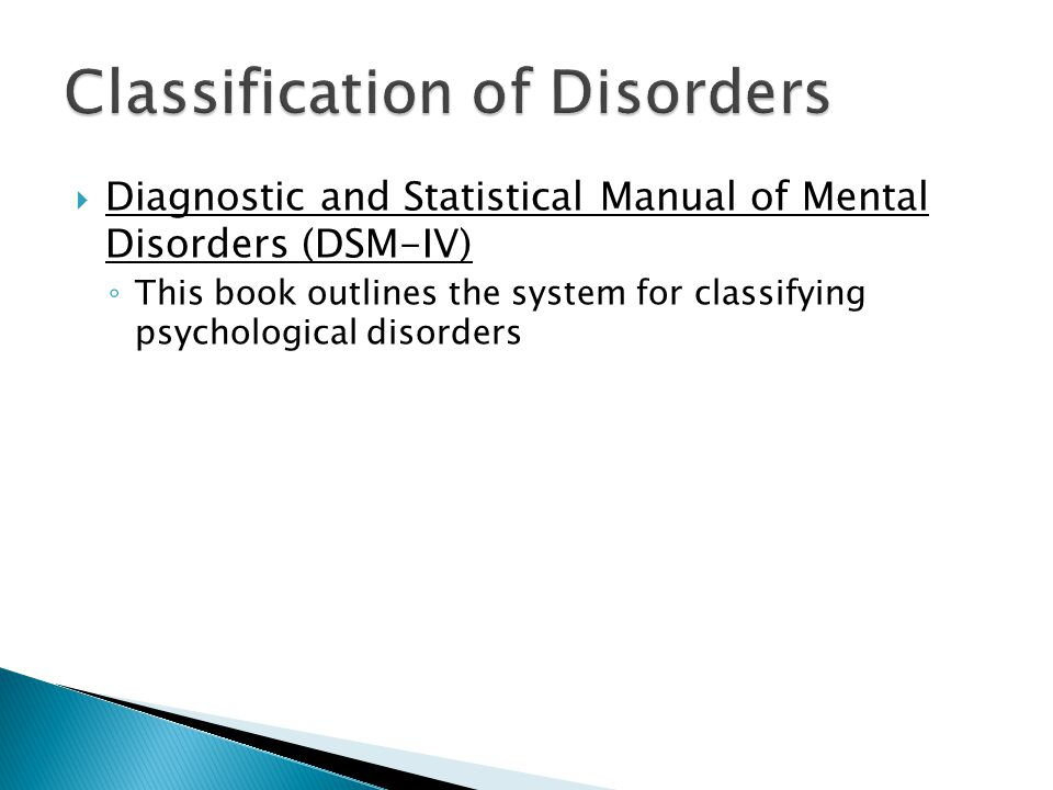  Diagnostic and Statistical Manual of Mental Disorders (DSM-IV) ◦ This book outlines the system for classifying psychological disorders
