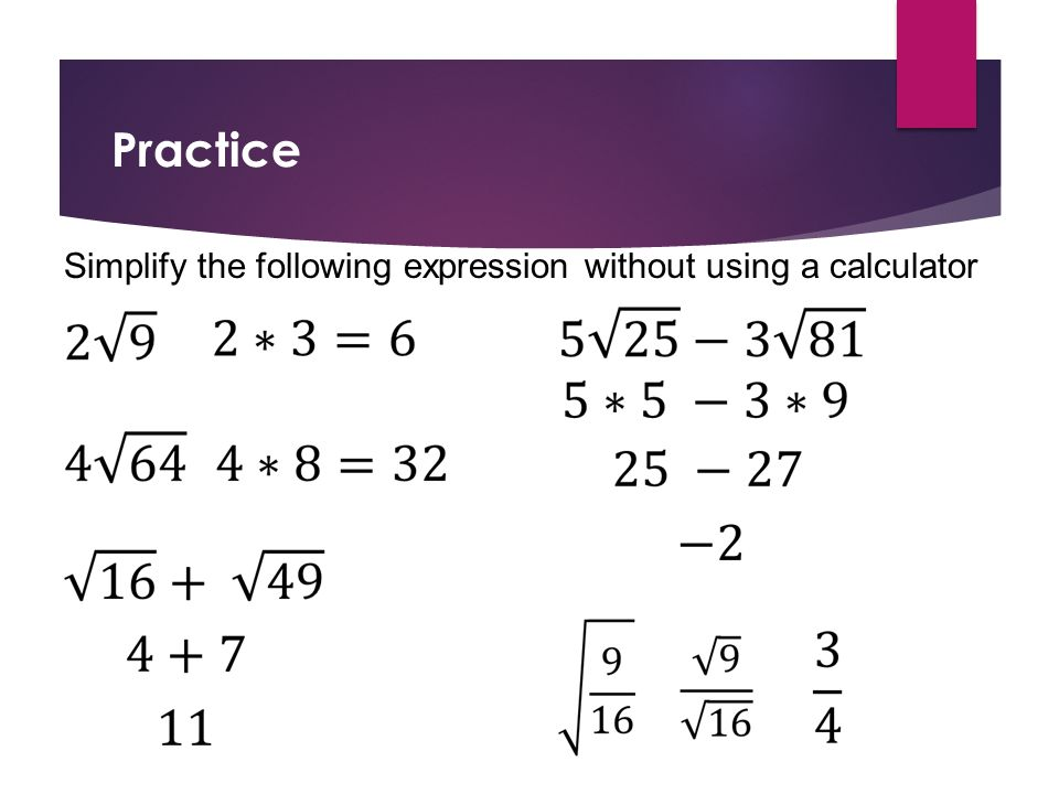 Practice Simplify the following expression without using a calculator