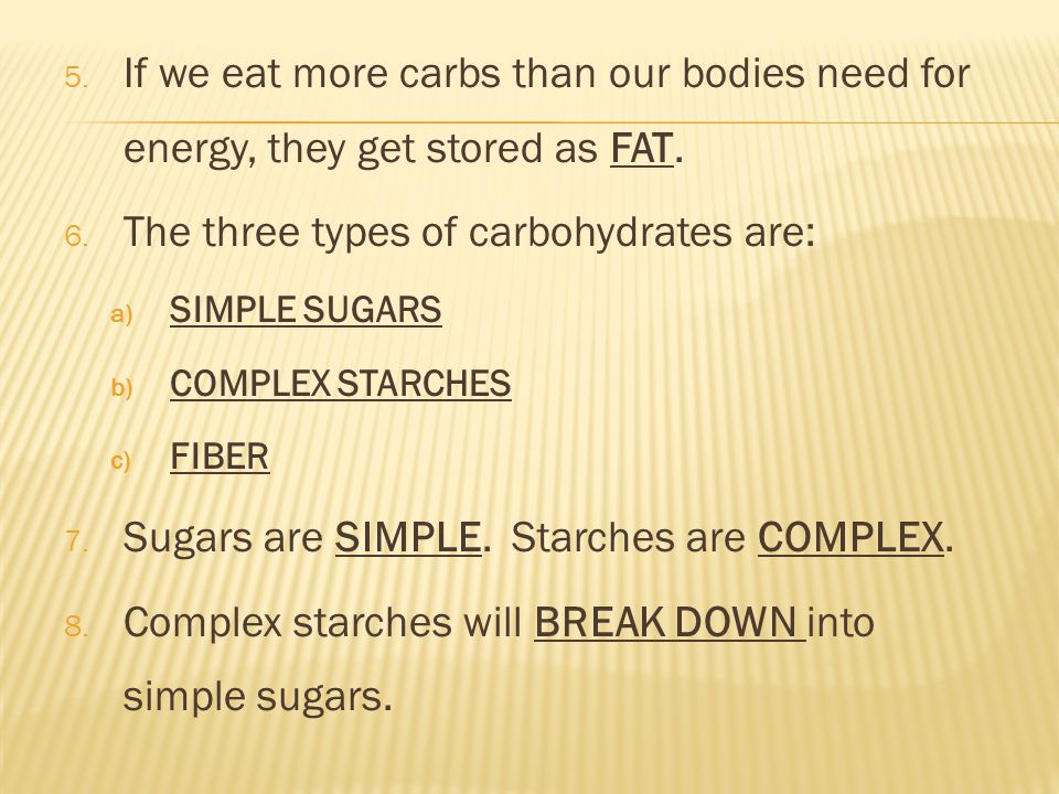 5. If we eat more carbs than our bodies need for energy, they get stored as FAT.