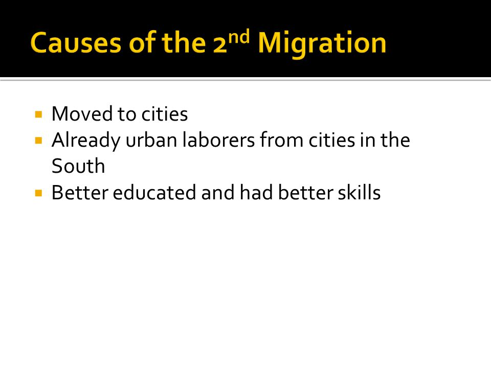  Moved to cities  Already urban laborers from cities in the South  Better educated and had better skills