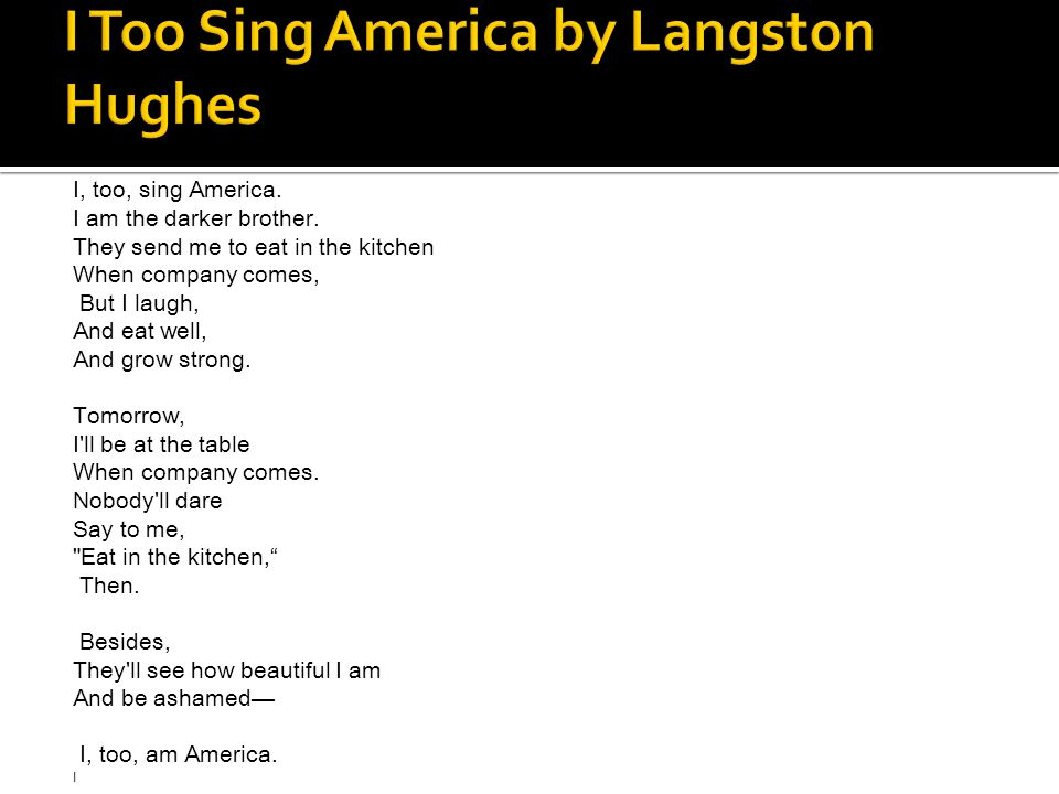 I, too, sing America. I am the darker brother.