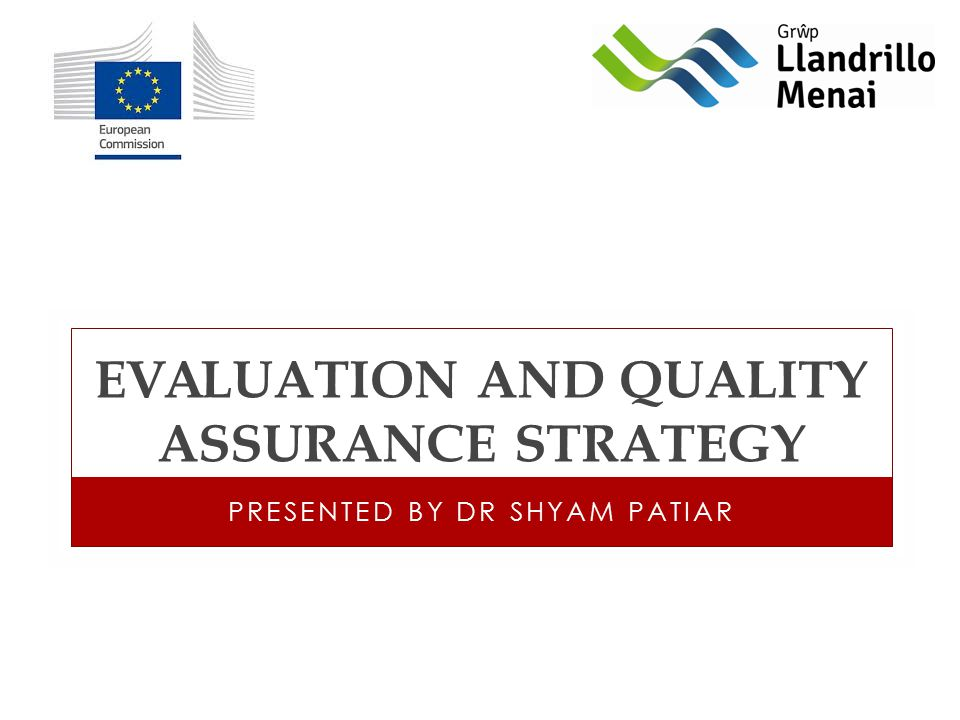 EVALUATION AND QUALITY ASSURANCE STRATEGY PRESENTED BY DR SHYAM PATIAR
