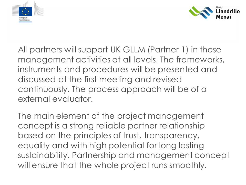 All partners will support UK GLLM (Partner 1) in these management activities at all levels.