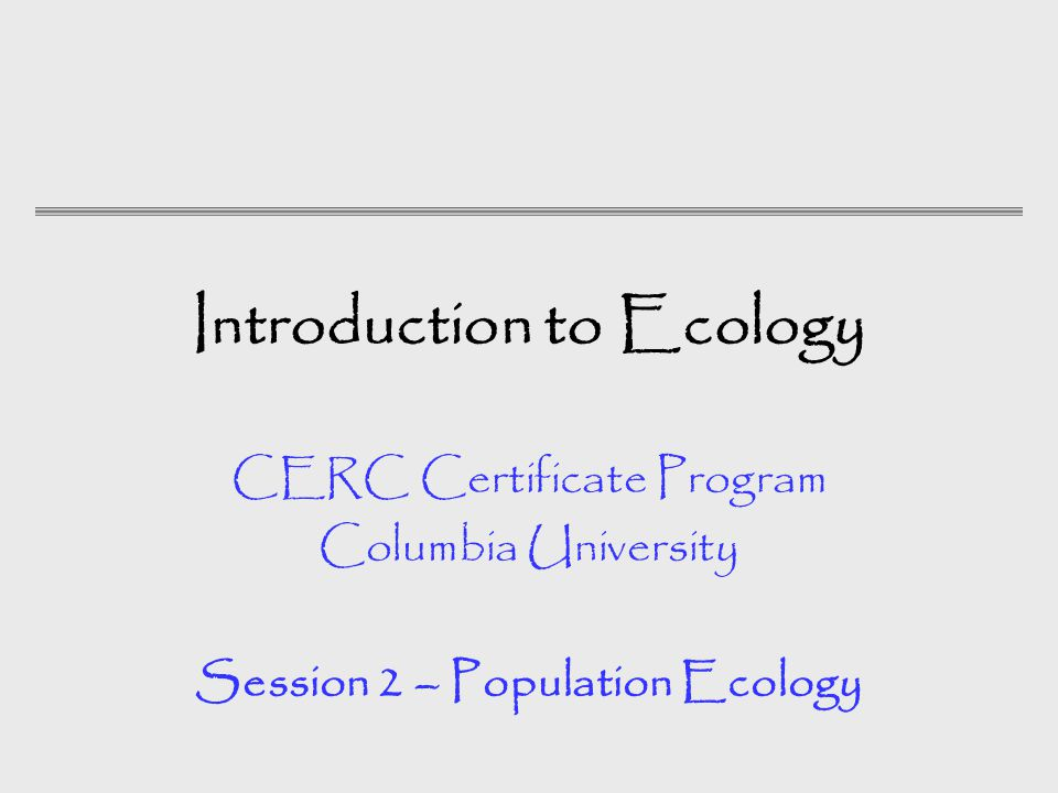 Introduction To Ecology Cerc Certificate Program Columbia University