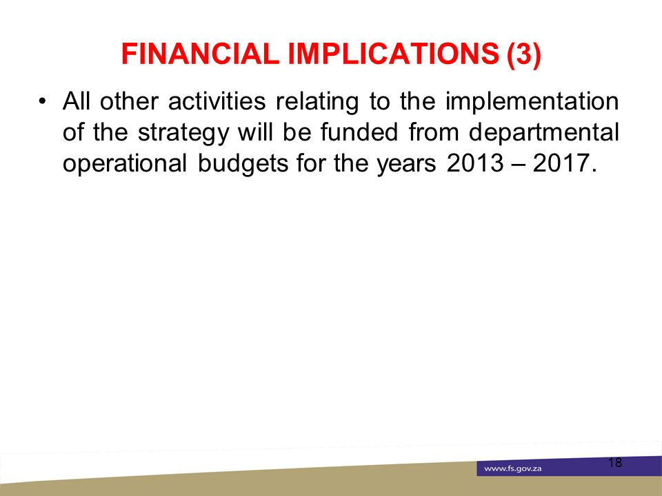 FINANCIAL IMPLICATIONS (3) All other activities relating to the implementation of the strategy will be funded from departmental operational budgets for the years 2013 – 2017.