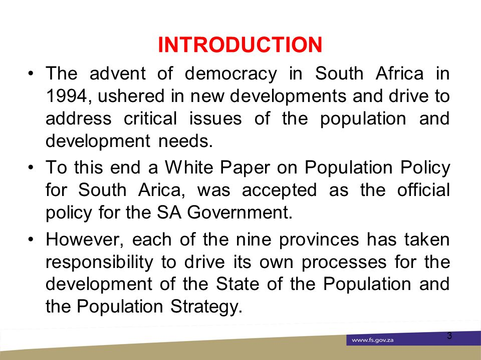 INTRODUCTION The advent of democracy in South Africa in 1994, ushered in new developments and drive to address critical issues of the population and development needs.