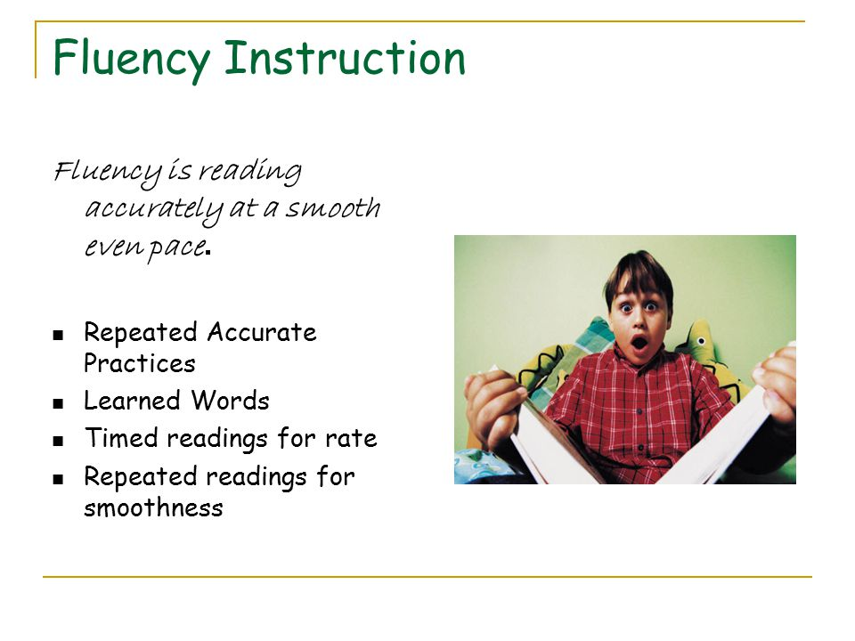Fluency Instruction Fluency is reading accurately at a smooth even pace.