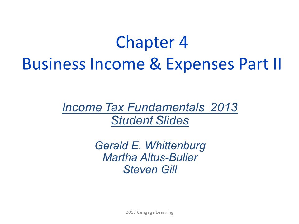 Chapter 4 Business Income & Expenses Part II Income Tax Fundamentals 2013 Student Slides Gerald E.