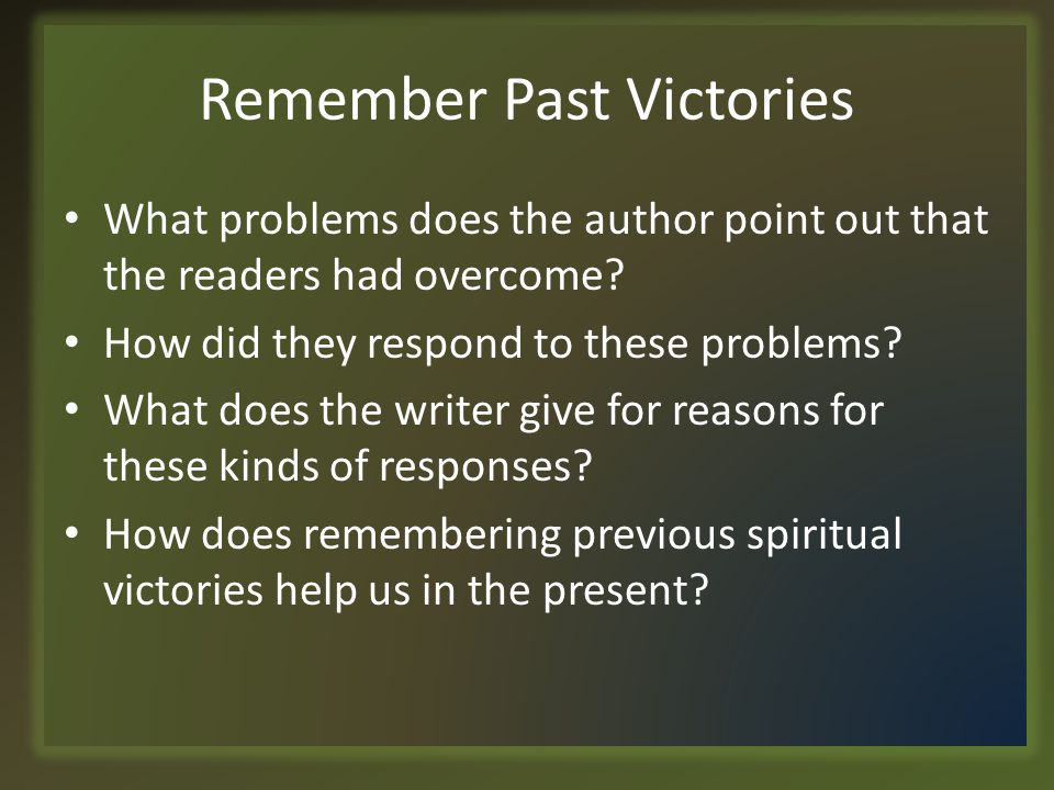 Remember Past Victories What problems does the author point out that the readers had overcome.