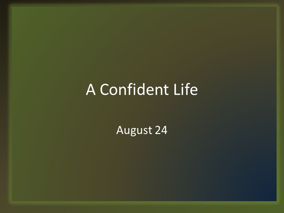 A Confident Life August 24