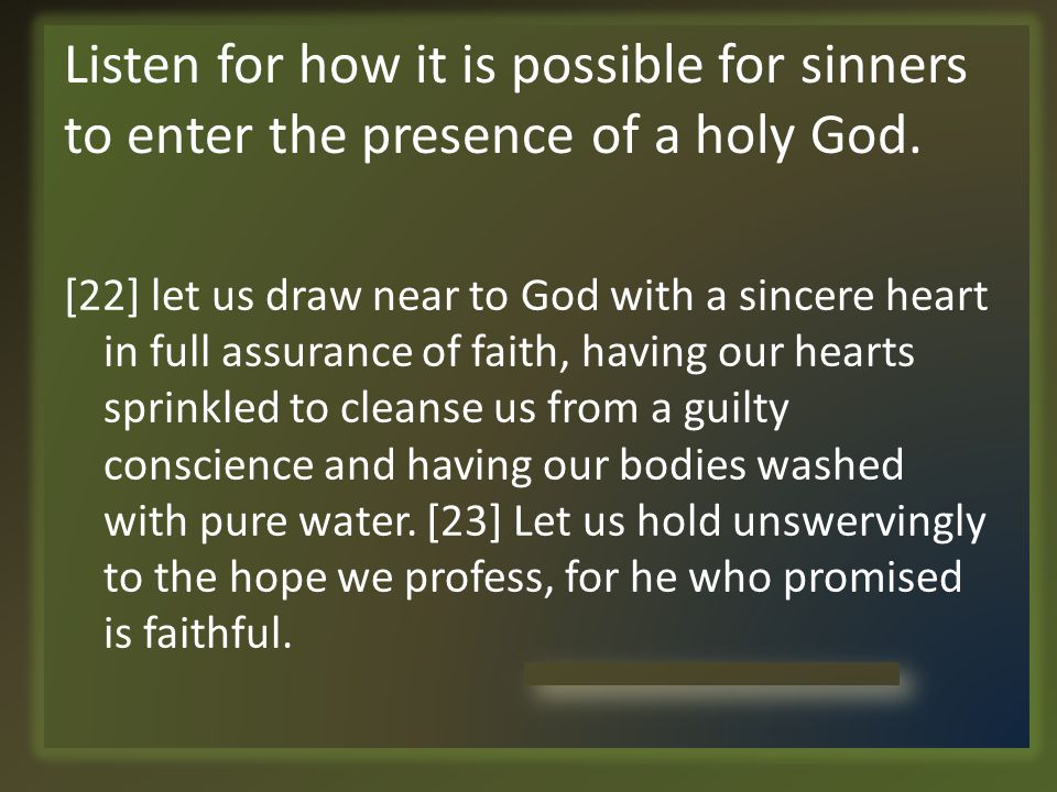 Listen for how it is possible for sinners to enter the presence of a holy God.