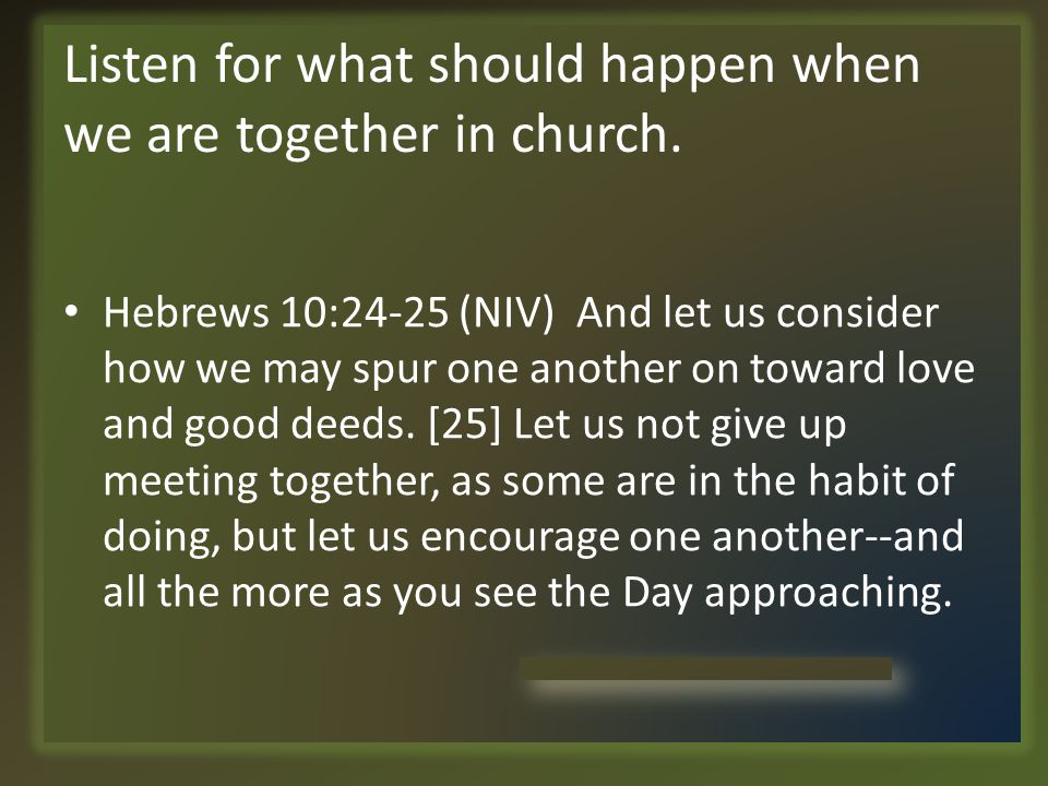 Listen for what should happen when we are together in church.