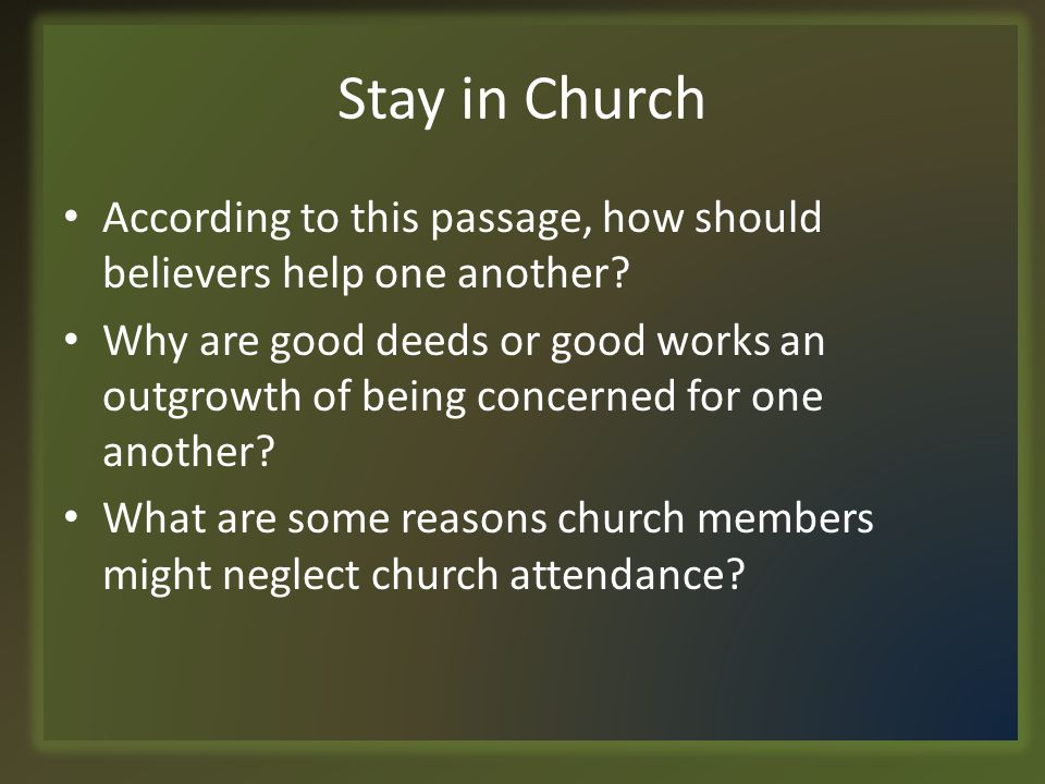 Stay in Church According to this passage, how should believers help one another.
