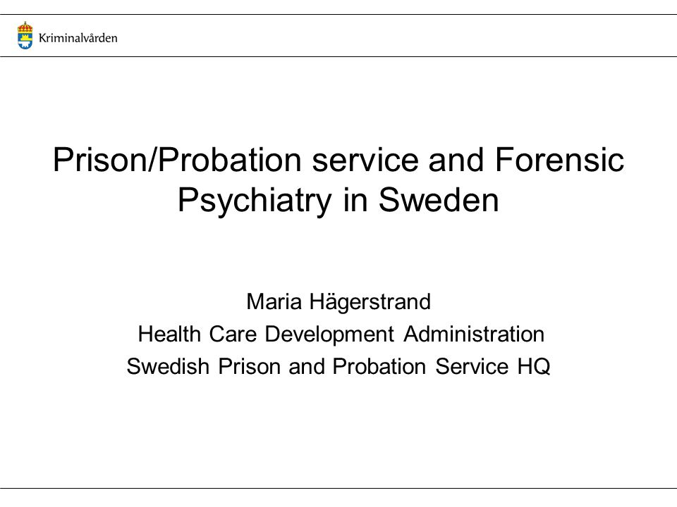 Prison Probation Service And Forensic Psychiatry In Sweden Maria