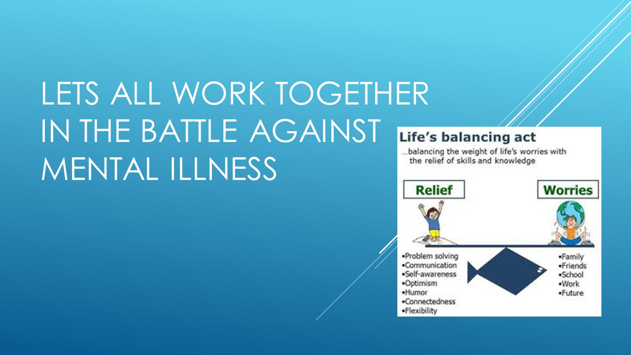 LETS ALL WORK TOGETHER IN THE BATTLE AGAINST MENTAL ILLNESS