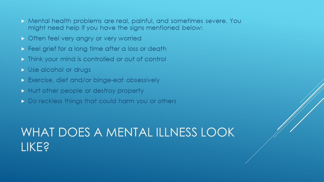 WHAT DOES A MENTAL ILLNESS LOOK LIKE.