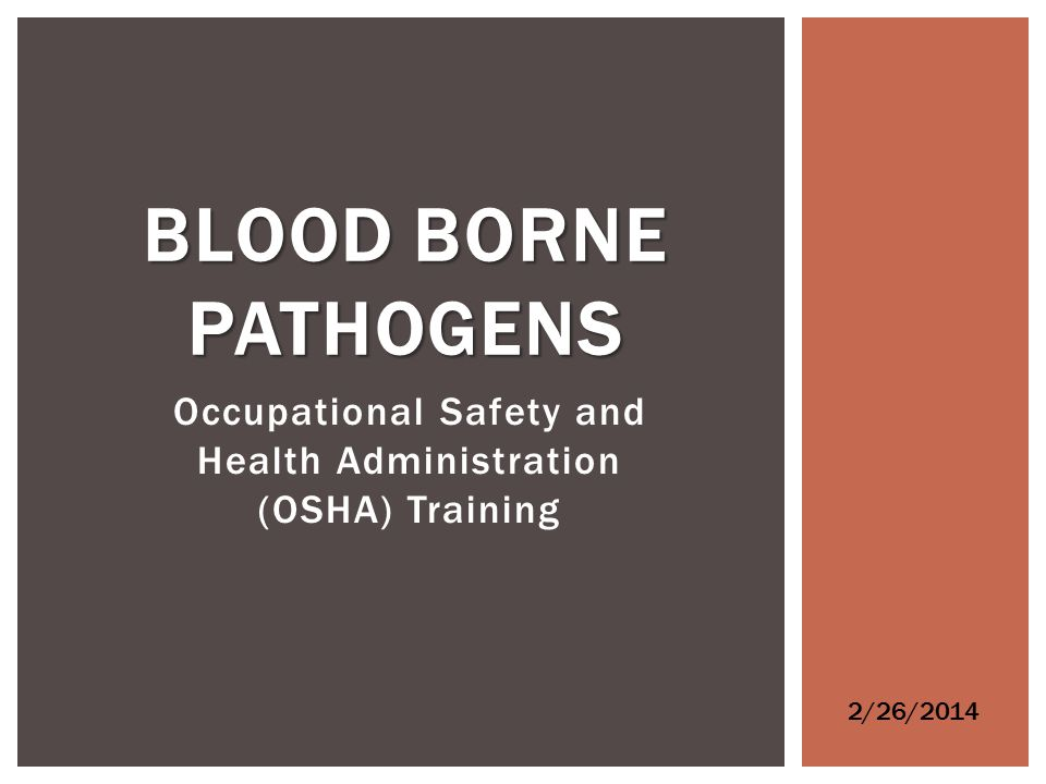 Occupational Safety and Health Administration (OSHA) Training BLOOD BORNE PATHOGENS 2/26/2014