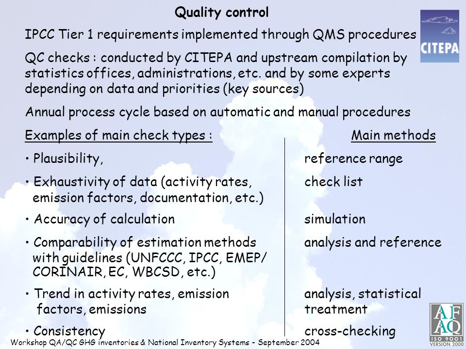 Quality control IPCC Tier 1 requirements implemented through QMS procedures QC checks : conducted by CITEPA and upstream compilation by statistics offices, administrations, etc.
