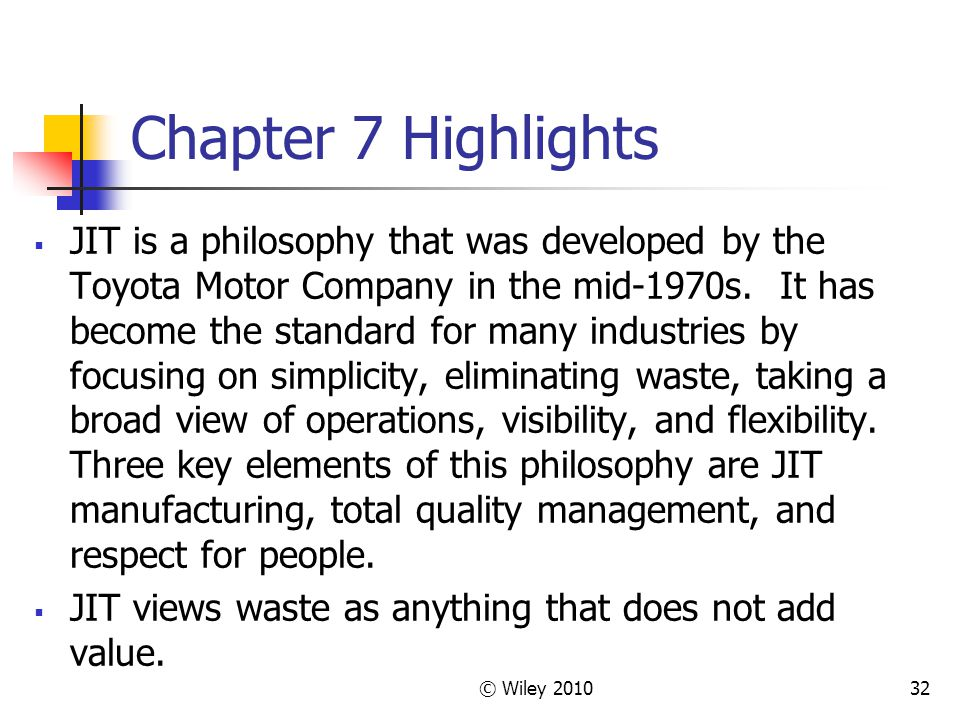 © Wiley Chapter 7 Highlights  JIT is a philosophy that was developed by the Toyota Motor Company in the mid-1970s.