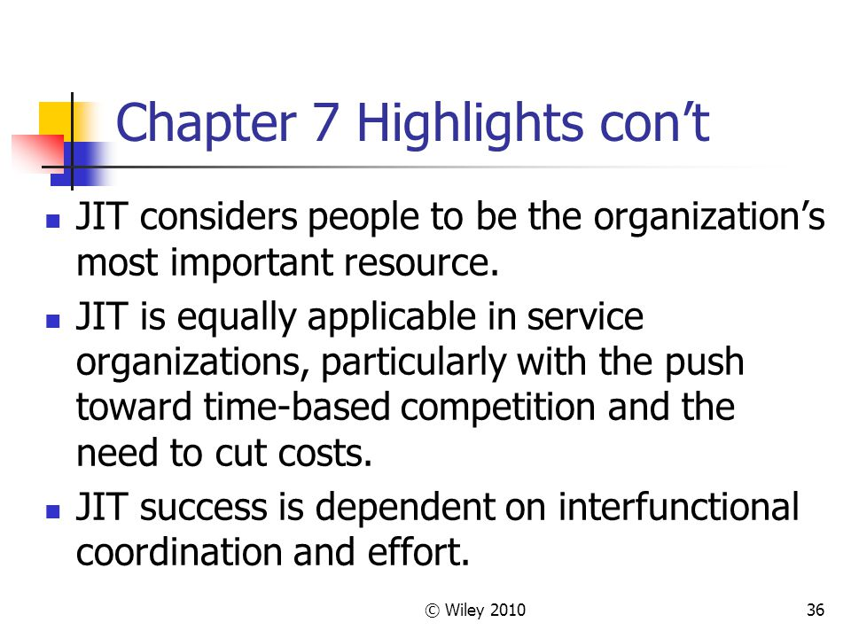 © Wiley Chapter 7 Highlights con't JIT considers people to be the organization's most important resource.