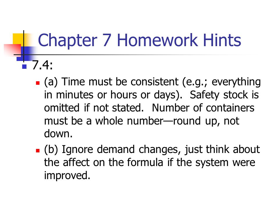 Chapter 7 Homework Hints 7.4: (a) Time must be consistent (e.g.; everything in minutes or hours or days).