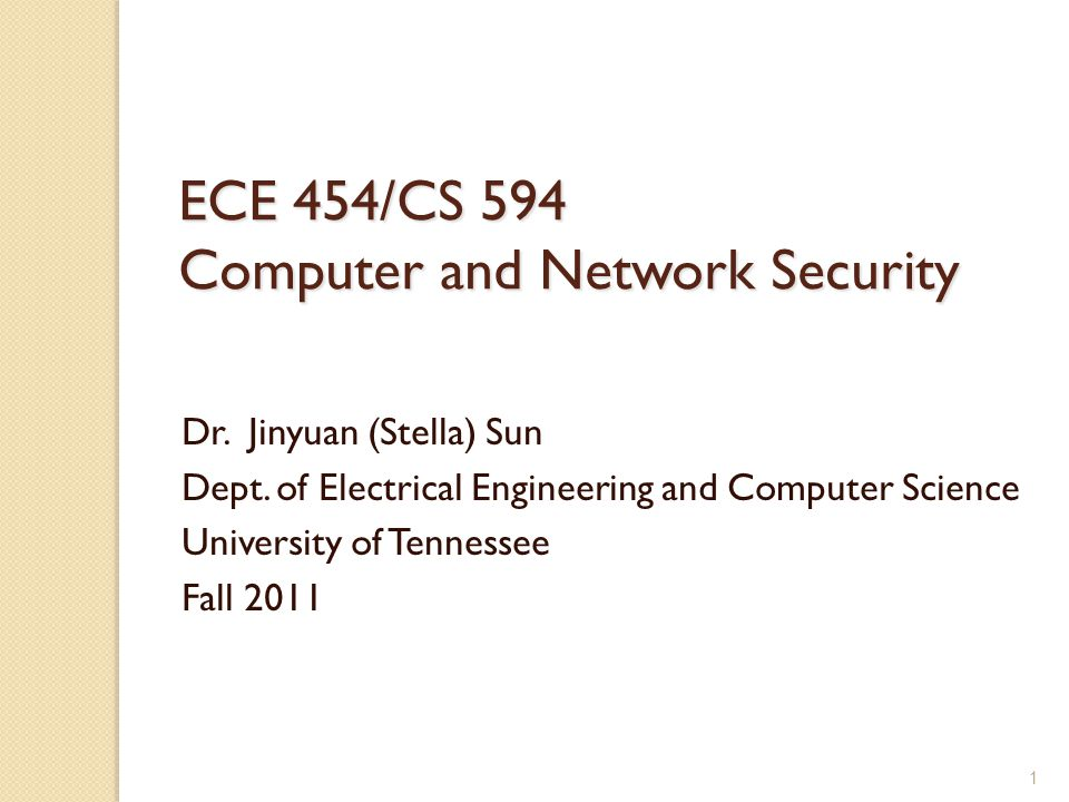 ECE 454/CS 594 Computer and Network Security Dr. Jinyuan (Stella) Sun Dept.
