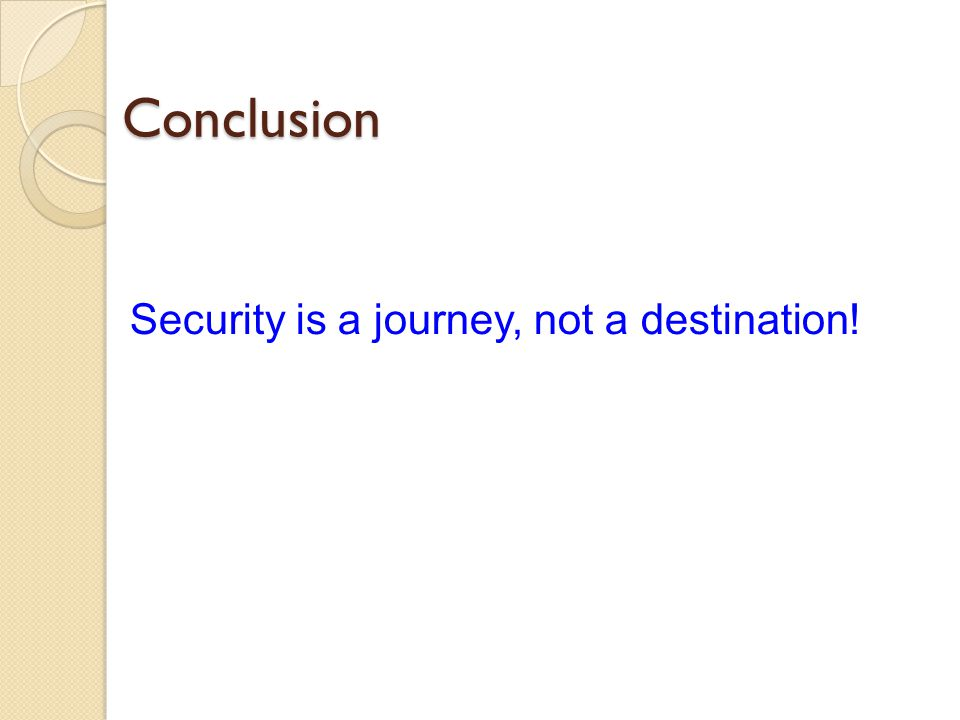 Conclusion Security is a journey, not a destination!