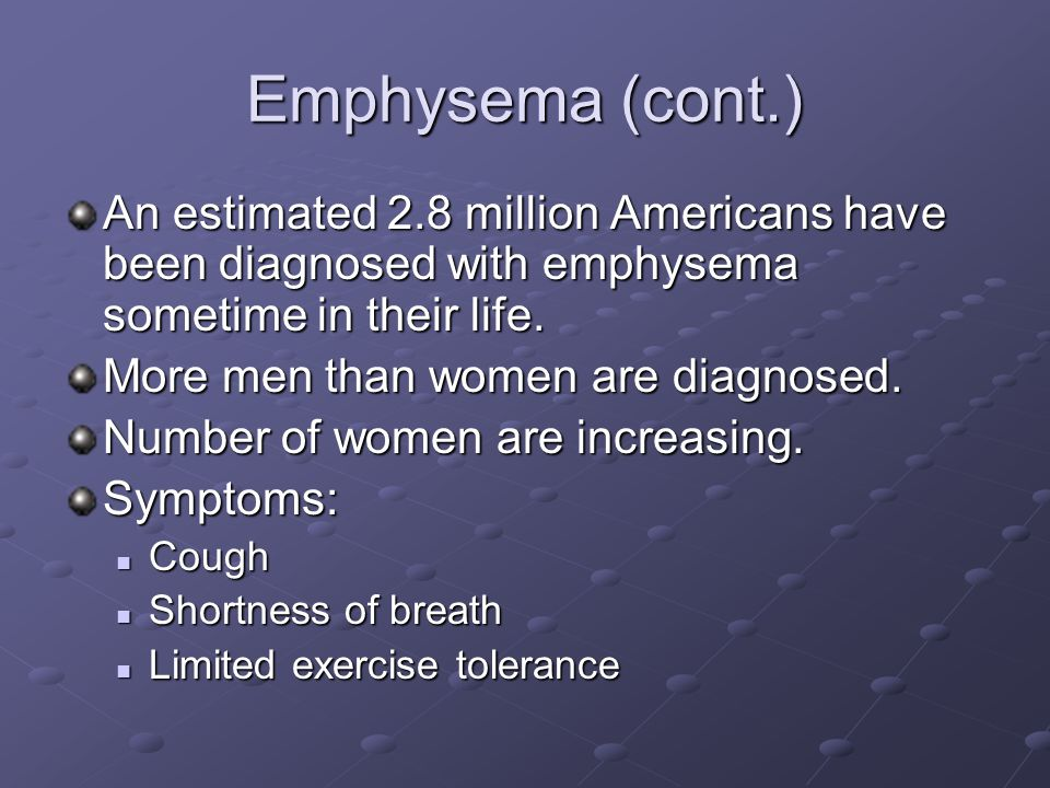 Emphysema (cont.) An estimated 2.8 million Americans have been diagnosed with emphysema sometime in their life.