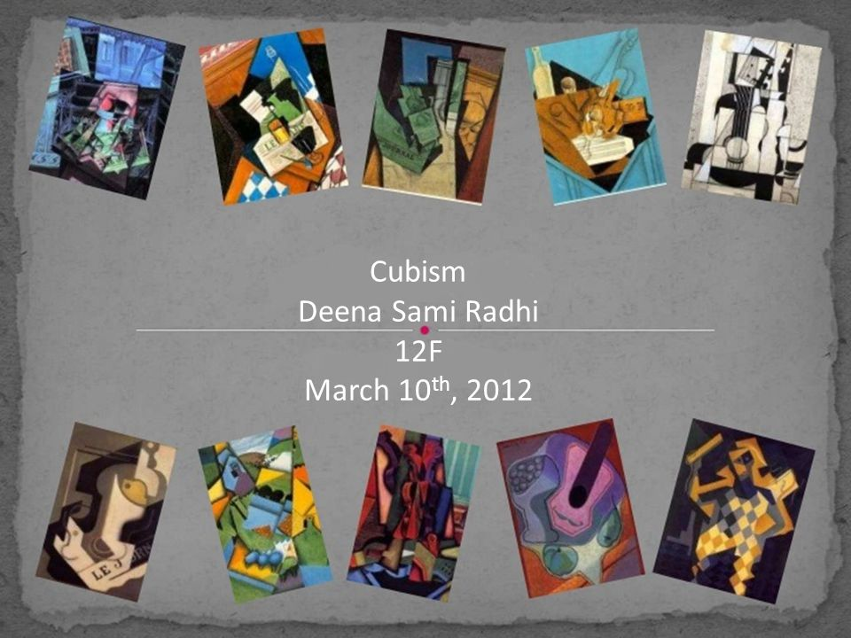 Cubism Deena Sami Radhi 12F March 10 th, 2012