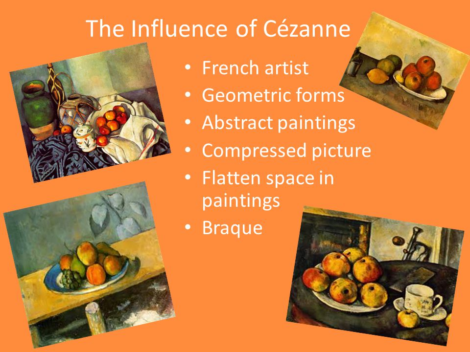 The Influence of Cézanne French artist Geometric forms Abstract paintings Compressed picture Flatten space in paintings Braque