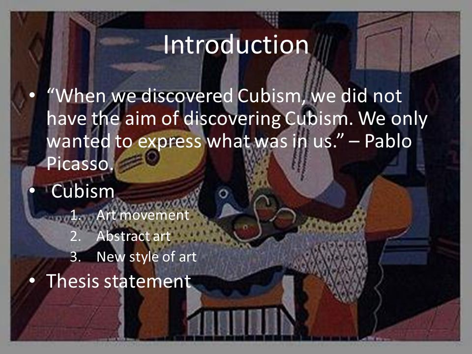 Introduction When we discovered Cubism, we did not have the aim of discovering Cubism.