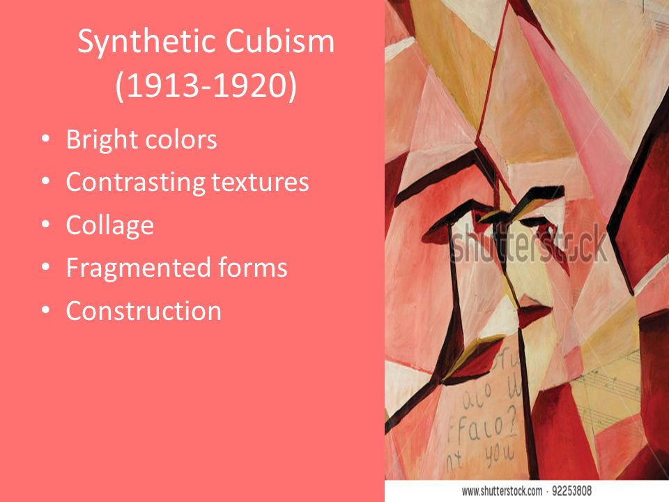 Synthetic Cubism ( ) Bright colors Contrasting textures Collage Fragmented forms Construction