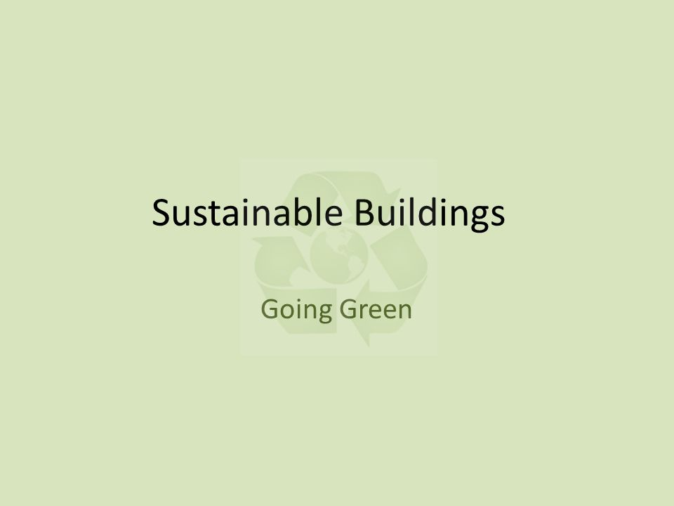 Sustainable Buildings Going Green