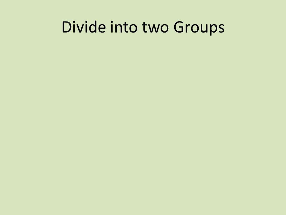 Divide into two Groups