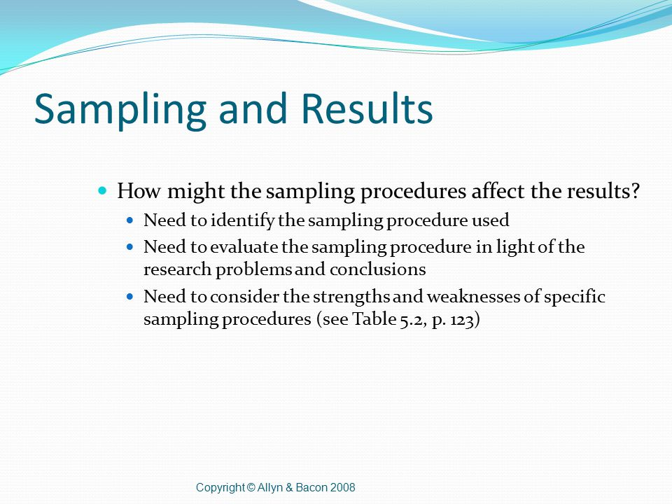 Sampling and Results How might the sampling procedures affect the results.